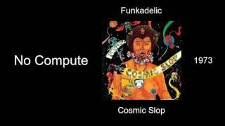 Funkadelic - No Compute - Cosmic Slop [1973]
