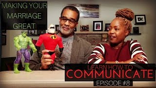 Making Your Marriage Great Learn How To Communicate.
