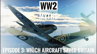 Ww2 Myths Ep.3: Which Aircraft Saved Britain?