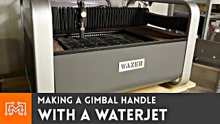 Making a Gimbal Handle (Using a Waterjet)