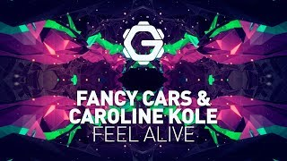 Fancy Cars X Caroline Kole   Feel Alive [ EDM | House ]