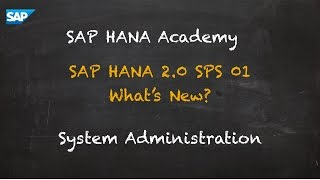 [2.0 SPS 01] SAP HANA What's New? System Administration - SAP HANA Academy