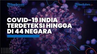 WHO: Covid-19 Varian India Terdeteksi Sudah Menyebar di 44 Negara