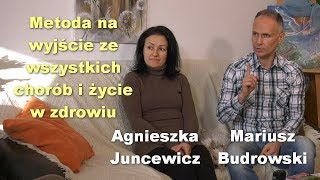 Metoda na wyjście ze wszystkich chorób i życie w zdrowiu - Agnieszka Juncewicz i Mariusz Budrowski