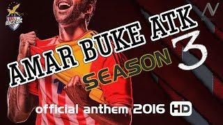 Amar Buke ATK | Atlético de Kolkata |  Papon | ATK Theme Song | 2016 | ISL Season 3
