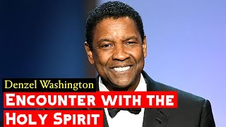 Denzel Washington Shares The Encounter With The Holy Spirit
