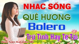lk-nhac-song-que-huong-bolero-hay-te-tai-nhac-song-thon-que-cuc-hay-2019-nhac-song-hoai-nam
