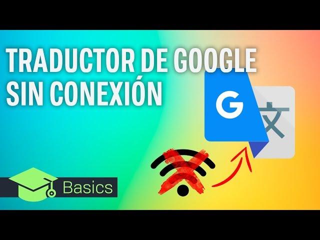 Como usar el TRADUCTOR DE GOOGLE SIN conexión a INTERNET | XTK Basics