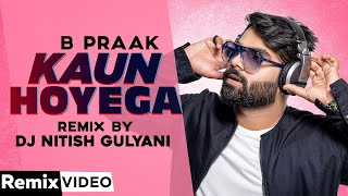 Kaun Hoyega (Remix) | Ammy Virk | B Praak | Jaani  | DJ Nitish Gulyani | Latest Punjabi Songs 2020