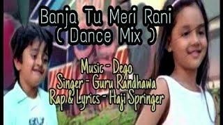 Banja Tu Meri Rani (Dego MIX) | Guru Randhawa - dego