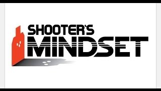The Shooter's Mindset WE ARE BACK!