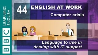 Dealing with IT support - 44 - English at Work deals with your computer crisis!