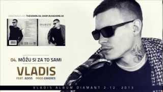VLADIS feat  Adiss   Mozu si za to sami prod Emeres