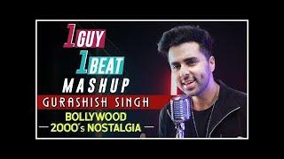 1 GUY 1 BEAT Mashup   Bollywood 2000's Nostalgia   Gurashish Singh   Tanveer Singh Kohli