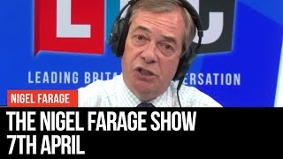 The Nigel Farage Show | LIVE Radio Debate - 7th April | LBC