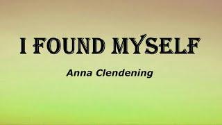 Anna Clendening - I found myself (Lyrics)