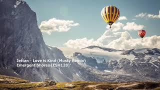 Jettan - Love is Kind (Musty Remix)[ESH128]