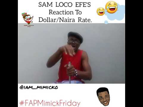 Comedian Mimicko - Sam Loco Efe's Reaction to the present Dollar/Naira rate