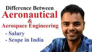 What is the Difference Between Aeronautical and Aerospace Engineering, Scope, Salary, Placement