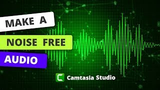 Make your Audio absolutely NOISE FREE on Camtasia Studio 9 | Noise Removal