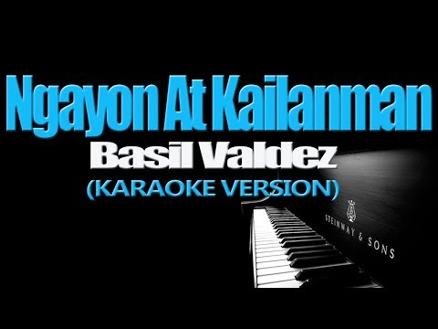 NGAYON AT KAILANMAN - Basil Valdez (KARAOKE VERSION)