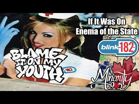 If Blame It On My Youth by blink-182 was on Enema of the State