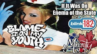 If Blame It On My Youth By Blink 182 Was On Enema Of The State