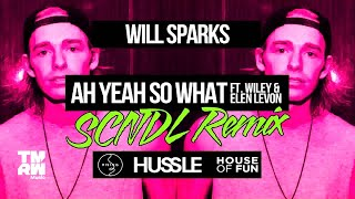 Will Sparks - Ah Yeah So What (feat. Wiley & Elen Levon) SCNDL Remix