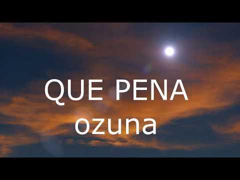QUE PENA - OZUNA-( LETRA)- YOUTUBE- OFFICIAL AUDIO