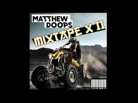 Matthew Doops – Mixtape X II (Youtube Edit) – Feb 2016 – Hip-Hop / Dancehall Remix Mixtape (Clean) –