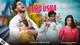 Woh Ladki Nahi Zindagi Hai Meri | Main Ishq Uska | Heart Touching Love Story | Totan Creation