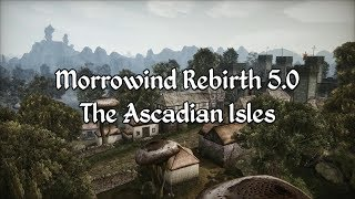 Morrowind Rebirth - The Ascadian Isles Overview
