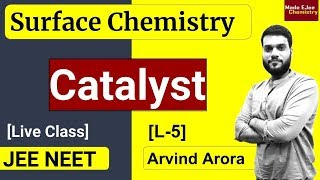 (L-5) Catalyst || Types & Properties || Surface Chemistry || NEET JEE || By Arvind Arora