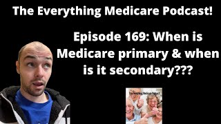 The Everything Medicare Podcast! Episode 169: When is Medicare primary & when is it secondary???