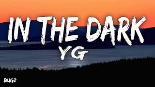 Yg   In The Dark (Lyrics)