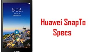 Huawei SnapTo Specs & Features