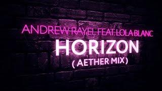 Andrew Rayel feat. Lola Blanc - Horizon (Aether Extended Mix)