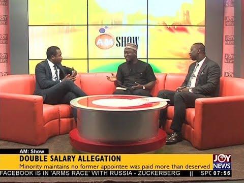 Double Salary Allegation - AM Talk on JoyNews (11-4-18)