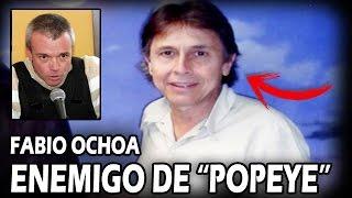 Fabio Ochoa, ENEMIGO DE 'POPEYE'