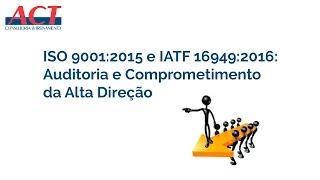 ISO 9001:2015 e IATF 16949:2016 - Auditoria e Comprometimento da Alta Direção