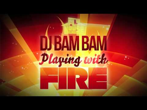 "DJ Bam Bam ""Playing With Fire"""