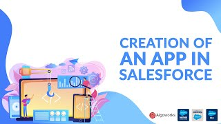 Creation Of An App In Salesforce | Salesforce Development Tutorial