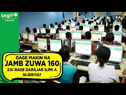 Shin dage makin JAMB zuwa 160 zai rage darajar ilimi a Nigeria? | Legit TV Hausa