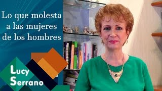 Lo Que Molesta A Las Mujeres De Los Hombres - Lucy Serrano