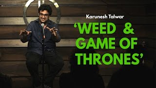 Weed And Game Of Thrones | Stand Up Comedy By Karunesh Talwar