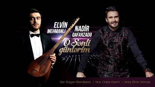 Nadir Qafarzadə ft Elvin Mehmanlı - O Sənli Günlərim (2018)