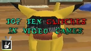 Top Ten Glitches in Video Games