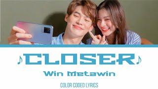 แค่ไหนก็ใกล้ (CLOSER) - WIN METAWIN   Thai/Rom/Eng/เนื้อเพลง
