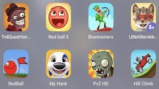 Troll Quest Horror 2,Red Ball 5,Bowmasters,Little Kitten,Red Ball,My Hank,PVZ HD,Hill Climb