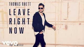 Thomas Rhett - Leave Right Now (Radio Edit)